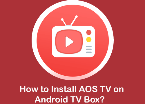 How to Install AOS TV on Android TV Box?