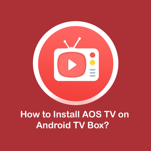 Aos TV for Android TV Box – Download AOS TV APK on Android TV Box